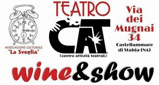 Tre serate all'insegna della musica, del teatro e di degustazioni. Succede al Teatro CAT a Castellammare di Stabia. Ecco Wine&Show
