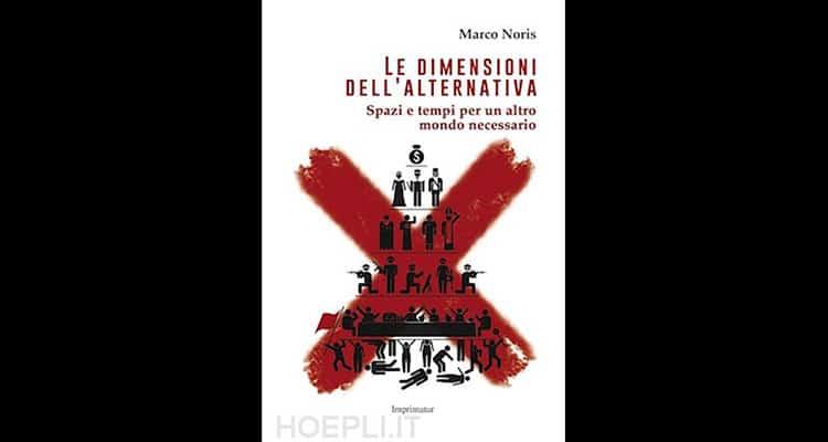 Recensione del libro di Marco Morris Le dimensioni dell'alternativa, Spazi e tempi per un altro mondo necessario.