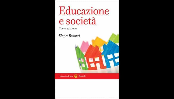 """""""Educazione e società"""" nuova edizione di Elena Besozzi tratta dell'educazione che rappresenta una riflessione per la sociologia"""